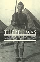 There I Was...Vol I: Stories of Veterans From WW1 to Present