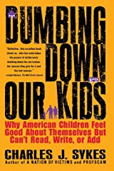 Dumbing Down Our Kids: Why American Children Feel Good about Themselves But Can't Read, Write, or Add Paperback