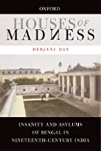 Houses of Madness: Insanity and Asylums of Bengal in Nineteenth-Century India
