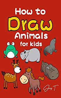 How to draw Animals for kids: Learn to Draw 30 Easy and Cute Animals in One Day