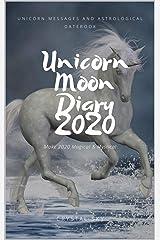 Unicorn Moon Diary 2020: Unicorn Messages & Astrological Datebook (2020 Datebooks 4) Kindle Edition