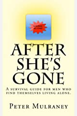 After She's Gone: A survival guide for men who find themselves living alone. Kindle Edition
