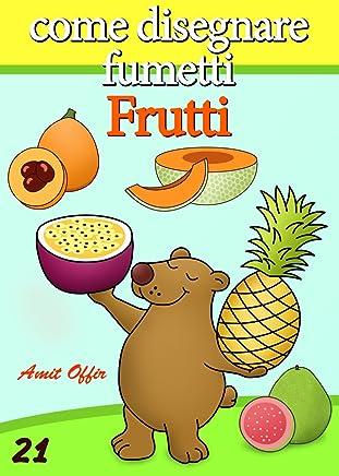 Disegno per Bambini: Come Disegnare Fumetti - Frutti (Imparare a Disegnare Vol. 21)