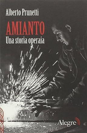 Amianto. Una storia operaia [Edizioni Alegre]