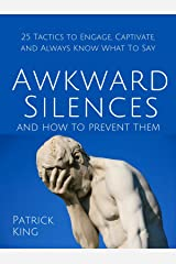 Awkward Silences and How to Prevent Them: 25 Tactics to Engage, Captivate, and Always Know What To Say Kindle Edition