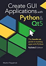 Create GUI Applications with Python & Qt5 (PySide2 Edition): The hands-on guide to making apps with Python