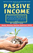 Passive Income 2019: 100 Proven Passive Income Ideas To Make Money Online $10,000 Per month with Your Online Business & Gain Financial Freedom in the next ... Startup) (Make Money Online Series Book 8)