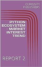 PYTHON ECOSYSTEM - MARKET INTEREST TREND: REPORT 2