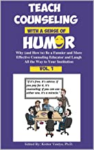 Teach Counseling With a Sense of Humor [Vol. 1]: Why (and How to) Be a Funnier and More Effective Counseling Educator and ...