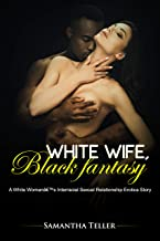 White Wife, Black Fantasy (A White Woman's Interracial Sexual Relationship Erotica Story)