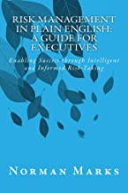 Risk Management in Plain English: A Guide for Executives: Enabling Success through Intelligent and Informed Risk-Taking
