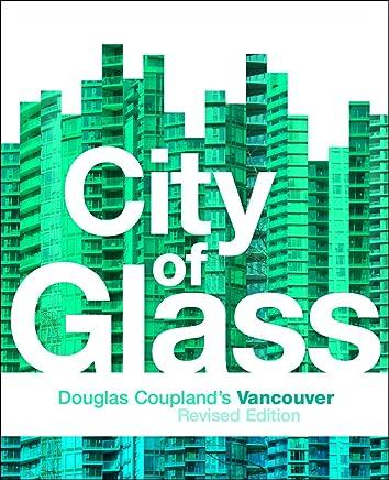 City of Glass: Douglas Couplands Vancouver