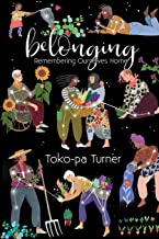 Belonging: Remembering Ourselves Home PDF