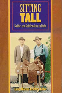 Sitting tall: Saddles and saddlemaking in Idaho (Museum and archives collections series)