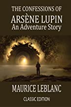 The Confessions of Arsène Lupin An Adventure Story: with original illustrations (English Edition)