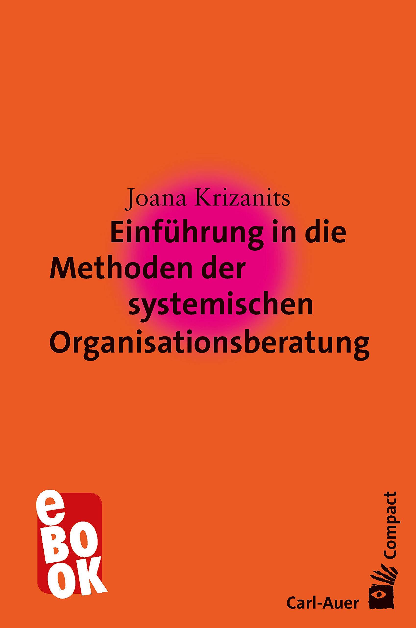 Einführung in die Methoden der systemischen Organisationsberatung (Carl-Auer Compact) (German Edition)