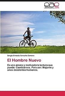 El Hombre Nuevo: Es una amena y motivadora lectura que puede: Cambiarnos. Para ser: Mejores y unos excelentes humanos. (Spanish Edition)