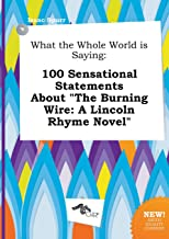 What the Whole World Is Saying: 100 Sensational Statements about the Burning Wire: A Lincoln Rhyme Novel