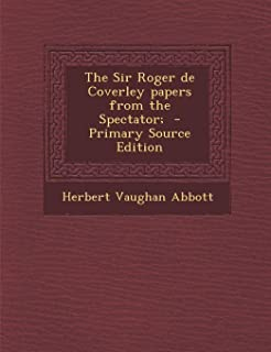The Sir Roger de Coverley papers from the Spectator;  - Primary Source Edition