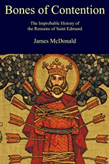 Bones of Contention: The Improbable History of the Remains of Saint Edmund (Academy of Cathar Studies - Monographs)