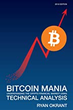 Bitcoin Mania: Understanding the Crypto Financial Market Using Technical Analysis (2018 Edition - Volume 1)