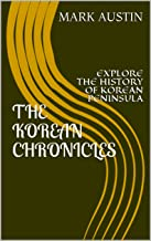 THE KOREAN CHRONICLES: EXPLORE THE HISTORY OF KOREAN PENINSULA (English Edition)