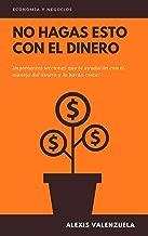 NO HAGAS ESTO CON EL DINERO: El dinero no es el problema, el problema está en la forma en que lo utilizamos. (Spanish Edition)