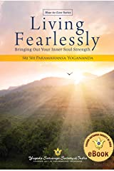 Living Fearlessly: Bringing Out Your Inner Soul Strength Kindle Edition