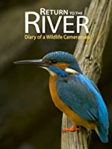 Return to the River - Diary of a Wildlife Cameraman