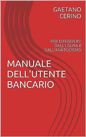 MANUALE DELLUTENTE BANCARIO: PER DIFENDERSI DALLUSURA E DALLANATOCISMO