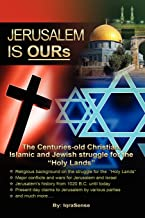 "Jerusalem is OURs: The Christian, Islamic, and Jewish struggle for the ""Holy Lands"""