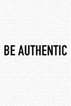 Be Authentic: A 6x9 Inch Matte Softcover Journal Notebook With 120 Blank Lined Pages And An Uplifting Positive And Motivaitonal Cover Slogan