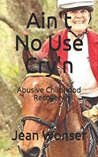 Ain't No Use Cry'n: Abusive Childhood Recovery