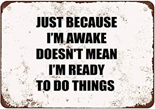 """MariaCh457 Just Because I'm Awake Doesn't Mean I'm Ready to Do Things - Vintage Look 8"""" X 12"""" Metal Sign"""