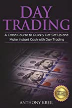 Day Trading: The #1 Crash Course to Quickly Get Set Up and Make Instant Cash with Day Trading (Analysis of the Stock Market, Trading for Income, Strategies Used by Pro Trader Made Easy and More!)