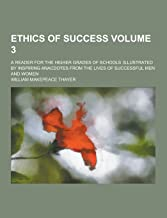Ethics of Success; A Reader for the Higher Grades of Schools;illustrated by Inspiring Anacdotes from the Lives of Successful Men and Women Volume 3