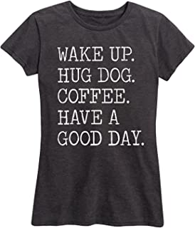 Wake Up Hug Dog Coffee Have A Good Day-Ladies Short Sleeve Classic FIT TEE