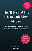 Fire HD 8 and Fire HD 10 with Alexa Manual: A Step-By-Step Guide to Using Your 2019 Fire Tablet Like a Pro!
