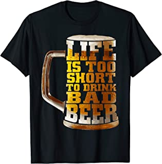 Craft Beer Life Is Too Short To Drink Bad Beer T-Shirt