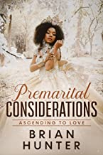PREMARITAL CONSIDERATIONS: ASCENDING TO LOVE