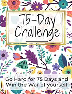 75 Day Challenge Journal: Go Hard for 75 Days and Win the War of Your yourself, stay motivated, start where you are.