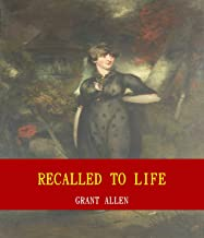Recalled to Life (Unabridged Content) (Famous Classic Author's Work) (ANNOTATED)