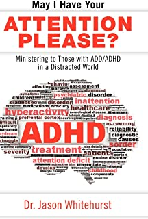 May I Have Your Attention Please?: Ministering to Those with ADD/ADHD in a Distracted World