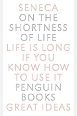 On the Shortness of Life: Life Is Long if You Know How to Use It (Penguin Great Ideas) (English Edition) eBook Kindle