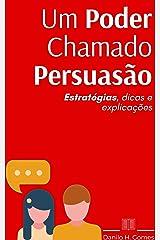 Um Poder Chamado Persuasão: Estratégias, dicas e explicações eBook Kindle