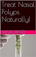 Treat Nasal Polyps Naturally!