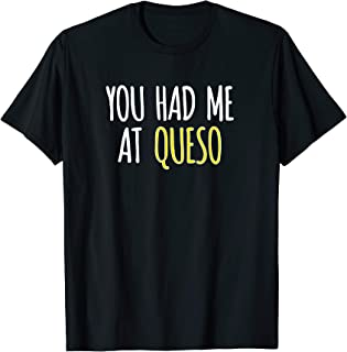 You Had Me At Queso Funny Food Nacho Cheese T-Shirt