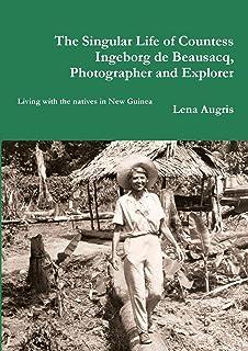 The Singular Life of Countess Ingeborg De Beausacq, Photographer and Explorer