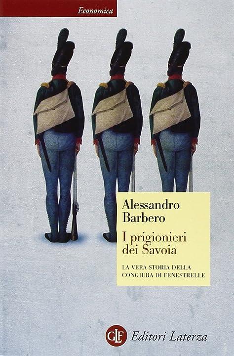 Alessandro barbero - i prigionieri dei savoia. la vera storia della congiura di fenestrelle 978-8858111352