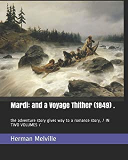 Mardi: and a Voyage Thither (1849) .: the adventure story gives way to a romance story, / IN TWO VOLUMES /